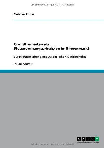 Grundfreiheiten ALS Steuerordnungsprinzipien Im Binnenmarkt 9783640551040