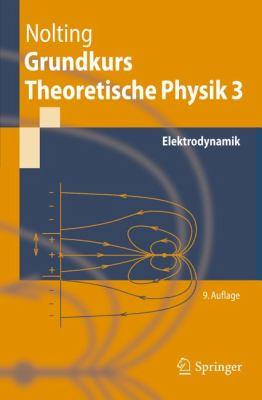 Grundkurs Theoretische Physik 3: Elektrodynamik 9783642134487