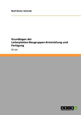 Grundlagen Der Leiterplatten-Baugruppen-Entwicklung Und Fertigung 9783640277797