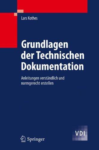 Grundlagen der Technischen Dokumentation: Anleitungen Verstandlich Und Normgerecht Erstellen 9783642146671