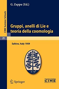 Gruppi, Anelli Di Lie E Teoria Della Coomologia: Lectures Given at a Summer School of the Centro Internazionale Matematico Estivo (C.I.M.E.) Held in S 9783642109362