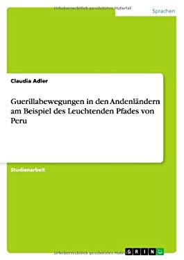 Guerillabewegungen in Den Andenl Ndern Am Beispiel Des Leuchtenden Pfades Von Peru 9783640283224