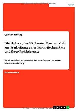 Haltung Der Brd Unter Kanzler Kohl Zur Erarbeitung Einer Europaischen Akte Und Ihrer Ratifizierung 9783640885510