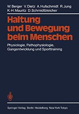 Haltung Und Bewegung Beim Menschen: Physiologie, Pathophysiologie, Gangentwicklung Und Sporttraining 9783642475214