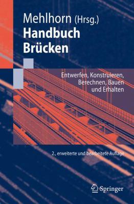 Handbuch Brucken: Entwerfen, Konstruieren, Berechnen, Bauen Und Erhalten 9783642044229
