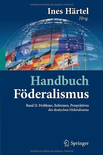 Handbuch F Deralismus - F Deralismus ALS Demokratische Rechtsordnung Und Rechtskultur in Deutschland, Europa Und Der Welt: Band II: Probleme, Reformen 9783642155222
