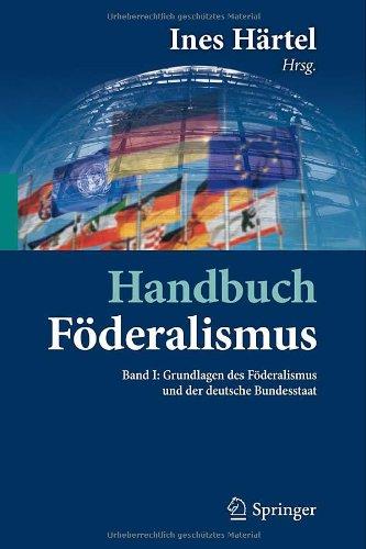 Handbuch F Deralismus - F Deralismus ALS Demokratische Rechtsordnung Und Rechtskultur in Deutschland, Europa Und Der Welt: Band I: Grundlagen Des F De 9783642015724