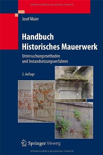Handbuch Historisches Mauerwerk: Untersuchungsmethoden Und Instandsetzungsverfahren 9783642254673