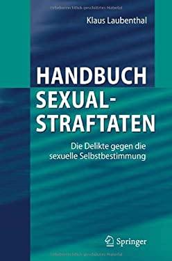 Handbuch Sexualstraftaten: Die Delikte Gegen Die Sexuelle Selbstbestimmung 9783642255557