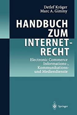 Handbuch Zum Internetrecht: Electronic Commerce - Informations-, Kommunikations-Und Mediendienste 9783642980404