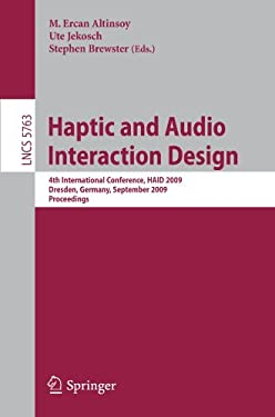Haptic and Audio Interaction Design: 4th International Conference, HAID 2009 Dresden, Germany, September 10-11, 2009 Proceedings 9783642040757