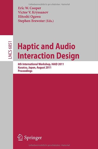 Haptic and Audio Interaction Design: 6th International Workshop, Haid 2011, Kusatu, Japan, August 25-26, 2011. Proceedings 9783642229497