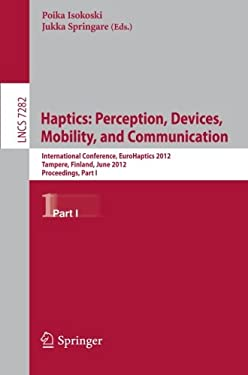 Haptics: Perception, Devices, Mobility, and Communication: 8th International Conference, Eurohaptics 2012, Tampere, Finland, June 13-15, 2012 Proceedi 9783642314001