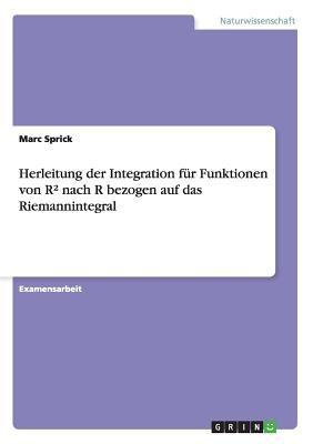 Herleitung Der Integration F R Funktionen Von R Nach R Bezogen Auf Das Riemannintegral 9783640490646