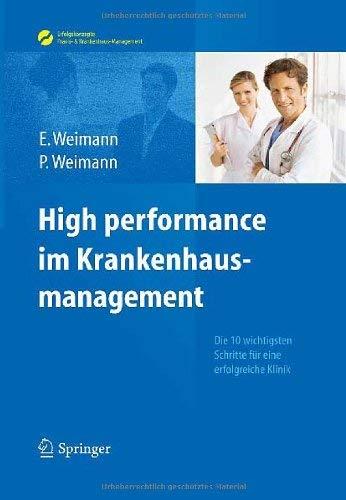 High Performance Im Krankenhausmanagement: Die 10 Wichtigsten Schritte F R Eine Erfolgreiche Klinik 9783642250675