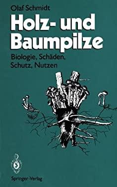 Holz- Und Baumpilze: Biologie, Sch Den, Schutz, Nutzen 9783642785801