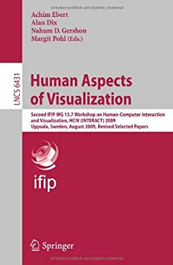 Human Aspects of Visualization: Second Ifip Wg 13.7 Workshop on Human-Computer Interaction and Visualization, Hciv (Interact) 2009, Uppsala, Sweden, A 9783642196409