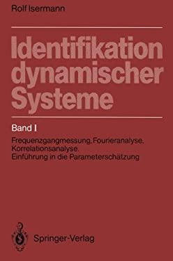 Identifikation Dynamischer Systeme: Band I: Frequenzgangmessung, Fourieranalyse, Korrelationsanalyse, Einf Hrung in Die Parametersch Tzung 9783642967788