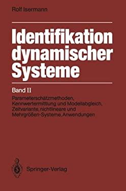 Identifikation Dynamischer Systeme: Band II: Parametersch Tzmethoden, Kennwertermittlung Und Modellabgleich, Zeitvariante, Nichtlineare Und Mehrgr En- 9783642970702