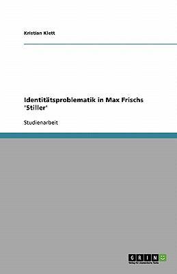Identit Tsproblematik in Max Frischs 'Stiller' 9783640203215