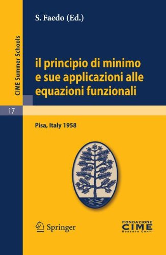 Il Principio Di Minimo E Sue Applicazioni Alle Equazioni Funzionali: Lectures Given at a Summer School of the Centro Internazionale Matematico Estivo 9783642109249