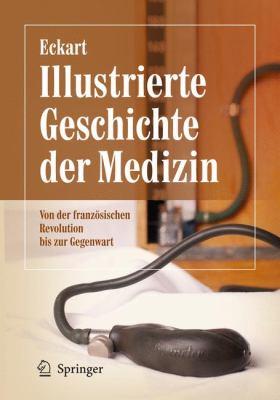 Illustrierte Geschichte der Medizin: Von der Franzosischen Revolution Bis Zur Gegenwart 9783642126093