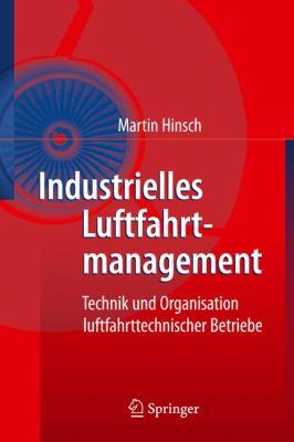 Industrielles Luftfahrtmanagement: Technik Und Organisation Luftfahrttechnischer Betriebe 9783642124884