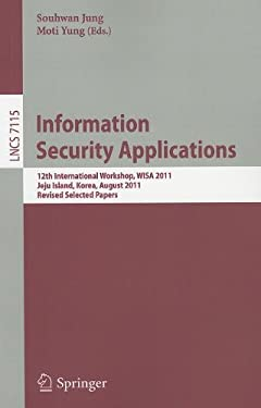 Information Security Applications: 12th International Workshop, WISA 2011, Jeju Island, Korea, August 22-24, 2011. Revised Selected Papers 9783642278891