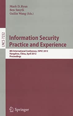 Information Security Practice and Experience: 8th International Conference, ISPEC 2012, Hangzhou, China, April 9-12, 2012, Proceedings 9783642291005