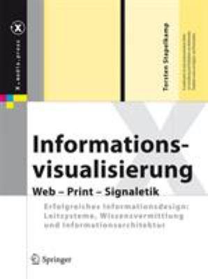 Informationsvisualisierung: Web - Print - Signaletik. Erfolgreiches Informationsdesign: Leitsysteme, Wissensvermittlung Und Informationsarchitektu 9783642020759