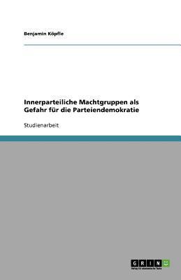 Innerparteiliche Machtgruppen ALS Gefahr F R Die Parteiendemokratie 9783640795413