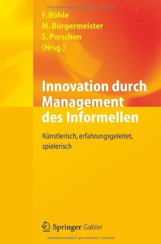 Innovation Durch Management Des Informellen: K Nstlerisch, Erfahrungsgeleitet, Spielerisch 9783642243400