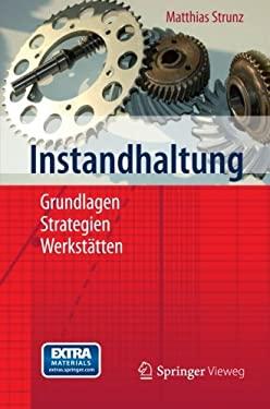 Instandhaltung: Grundlagen - Strategien - Werkst Tten 9783642273896
