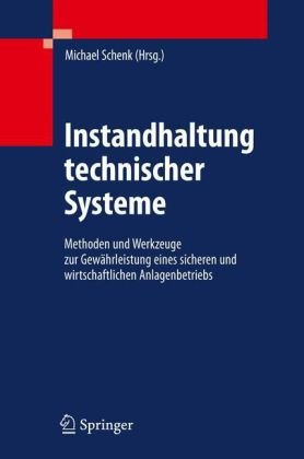 Instandhaltung Technischer Systeme: Methoden Und Werkzeuge Zur Gew Hrleistung Eines Sicheren Und Wirtschaftlichen Anlagenbetriebs 9783642039485