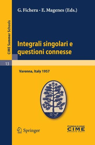 Integrali Singolari E Questioni Connesse: Lectures Given at a Summer School of the Centro Internazionale Matematico Estivo (C.I.M.E.) Held in Varenna 9783642109164