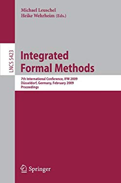 Integrated Formal Methods: 7th International Conference, IFM 2009, Dusseldorf, Germany, February 16-19, 2009, Proceedings 9783642002540