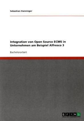 Integration Von Open Source Ecms in Unternehmen Am Beispiel Alfresco 3 9783640658039