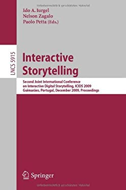 Interactive Storytelling: Second Joint International Conference on Interactive Digital Storytelling, Icids 2009, Guimaraes, Portugal, December 9 9783642106422
