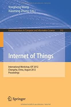 Internet of Things: International Workshop, Iot 2012, Changsha, China, August 17-19, 2012. Proceedings 9783642324260