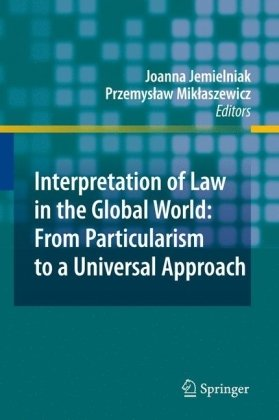 Interpretation of Law in the Global World: From Particularism to a Universal Approach 9783642048852
