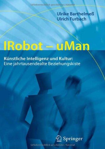 Irobot - Uman: K Nstliche Intelligenz Und Kultur: Eine Jahrtausendealte Beziehungskiste 9783642229275