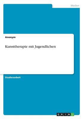 Kunsttherapie Mit Jugendlichen 9783640600366