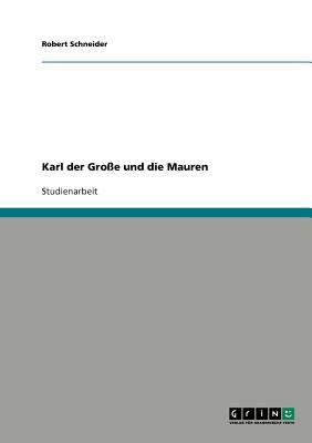 Karl Der Gro E Und Die Mauren 9783640278060