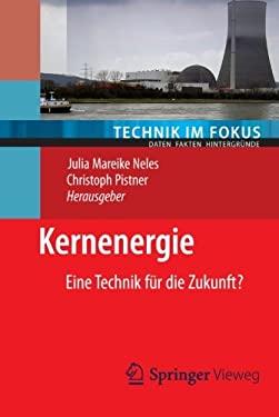 Kernenergie: Eine Technik F R Die Zukunft? 9783642243288