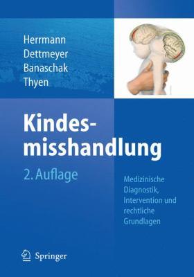 Kindesmisshandlung: Medizinische Diagnostik, Intervention Und Rechtliche Grundlagen 9783642102059