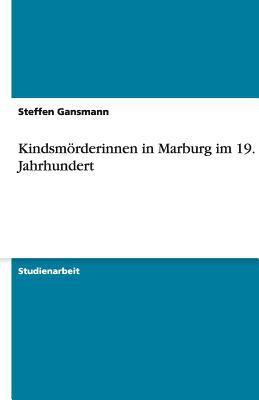 Kindsm Rderinnen in Marburg Im 19. Jahrhundert 9783640469512