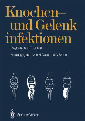 Knochen- Und Gelenkinfektionen: Diagnose Und Therapie 5. Heidelberger Orthop Die-Symposium 9783642717734
