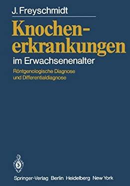 Knochenerkrankungen Im Erwachsenenalter: R Ntgenologische Diagnose Und Differentialdiagnose 9783642675195