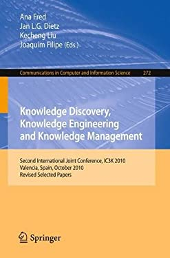 Knowledge Discovery, Knowledge Engineering and Knowledge Management: Second International Joint Conference, Ic3k 2010, Valencia, Spain, October 25-28, 9783642297632