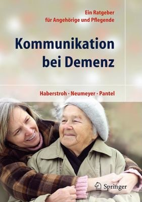 Kommunikation Bei Demenz: Ein Ratgeuber Fur Angeh Rige Und Pflegende (1. Auflage) 9783642168420